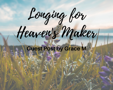 Longing for Heaven's Maker – Guest Post by Grace